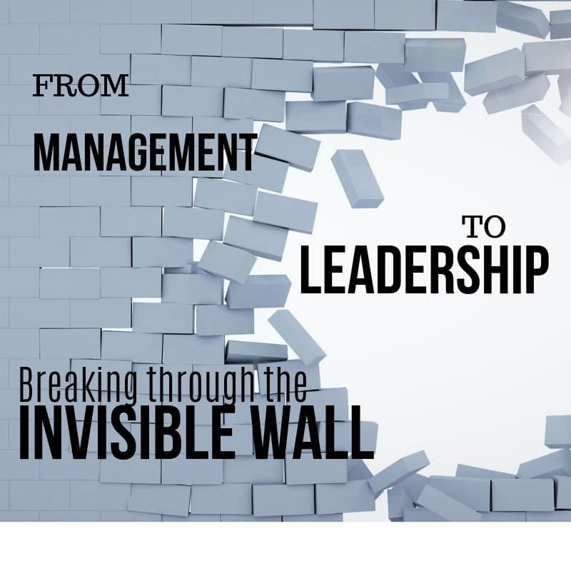 the invisible wall from management to leadership